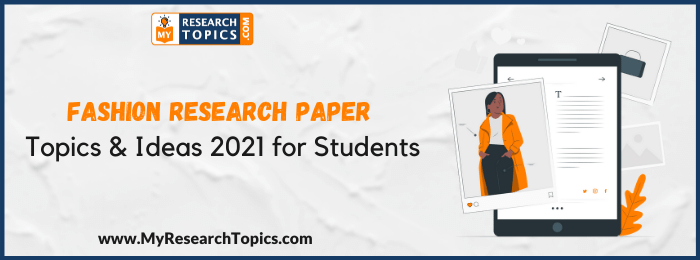 Fashion Research Paper Topics & Ideas 2021 for Students
