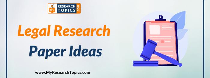 Legal Research Paper Ideas