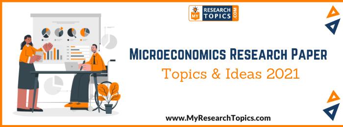 Microeconomics Research Paper Topics & Ideas 2021