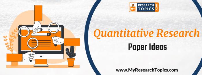 Quantitative Research Paper Ideas