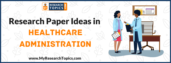 Research Paper Ideas in Healthcare Administration