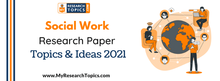 Social Work Research Paper Topics & Ideas 2021