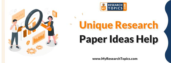 Unique Research Paper Ideas Help