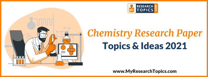 Chemistry Research Paper Topics & Ideas 2021