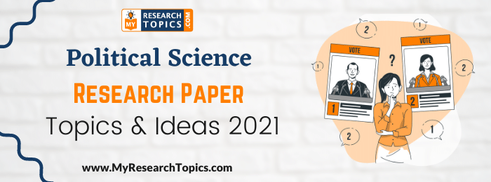Political Science Research Paper Topics & Ideas 2021