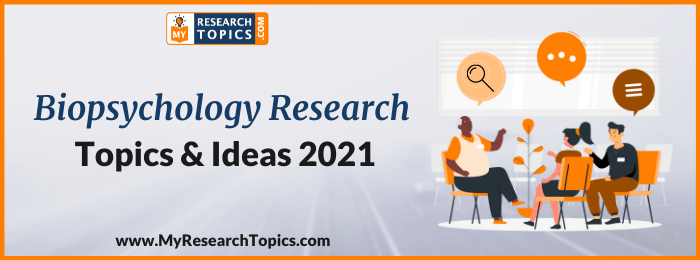 Biopsychology Research Topics & Ideas