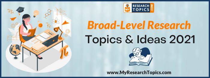 Broad-Level Research Topics & Ideas