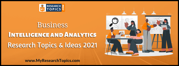 Business Intelligence and Analytics Research Topics & Ideas