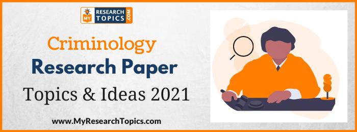 Criminology Research Paper Topics & Ideas