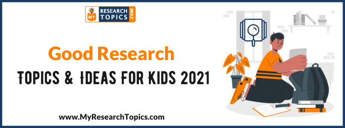 Good Research Topics & Ideas For Kids