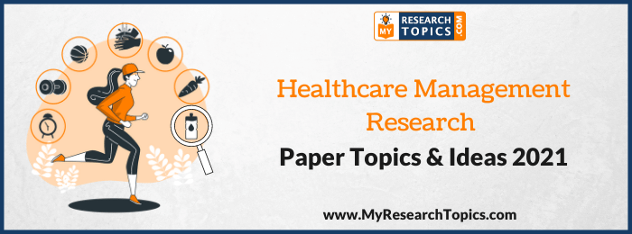Healthcare Management Research Paper Topics & Ideas