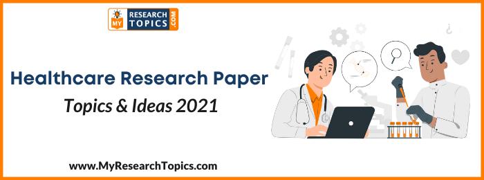 Healthcare Research Paper Topics & Ideas