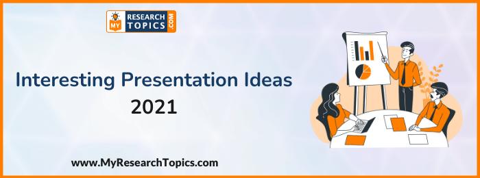 Interesting Presentation Ideas