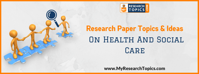 Research Paper Topics & Ideas On Health And Social Care